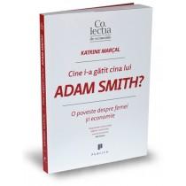 Cine i-a gătit cina lui Adam Smith?