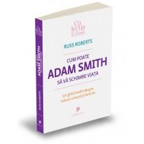 Cum poate Adam Smith să vă schimbe viaţa
